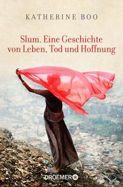 Slum. Eine Geschichte von Leben, Tod und Hoffnung von Biermann,  Pieke, Boo,  Katherine