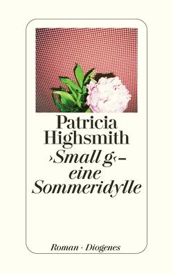 ›Small g‹ – eine Sommeridylle von Highsmith,  Patricia, Ingendaay,  Paul, Jendis,  Matthias
