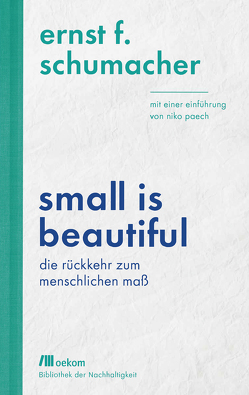 Small is beautiful von Paech,  Niko, Schumacher,  Ernst F.