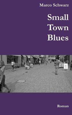 Small Town Blues von Schwarz,  Marco