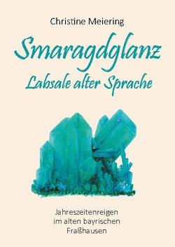 Smaragdglanz Labsale alter Sprache von Meiering,  Christine