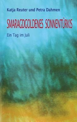 Smaragdgoldenes Sonnentürkis von Dahmen,  Petra, Reuter,  Katja