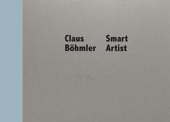 Claus Böhmler – Smart Artist von Böhmler,  Claus, Glasmeier,  Michael, Kawabe,  Naho, Sdun,  Nora