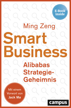 Smart Business – Alibabas Strategie-Geheimnis von Haas,  Jan W., Ma,  Jack, Zeng,  Ming