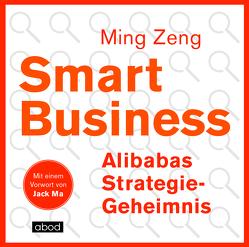 Smart Business – Alibabas Strategie-Geheimnis von Ma,  Jack, Vossenkuhl,  Josef, Zeng,  Ming