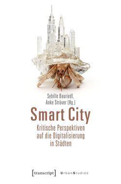 Smart City – Kritische Perspektiven auf die Digitalisierung in Städten von Bauriedl,  Sybille, Strüver,  Anke