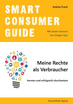 Smart Consumer Guide: Meine Rechte als Verbraucher kennen und erfolgreich durchsetzen von Frank,  Andrea