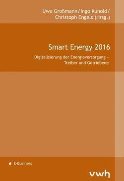 Smart Energy 2016 von Engels,  Christoph, Großmann,  Uwe, Kunold,  Ingo