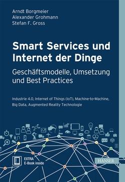 Smart Services und Internet der Dinge: Geschäftsmodelle, Umsetzung und Best Practices von Borgmeier,  Arndt, Grohmann,  Alexander, Gross,  Stefan F.