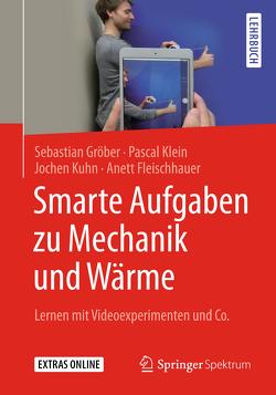 Smarte Aufgaben zur Mechanik und Wärme von Fleischhauer,  Annett, Gröber,  Sebastian, Klein,  Pascal, Kuhn,  Jochen