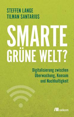 Smarte grüne Welt? von Lange,  Steffen, Santarius,  Tilman