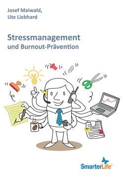 SmarterLife: Stressmanagement und Burnout-Prävention von Liebhard,  Ute, Maiwald,  Josef