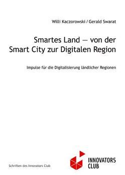 Smartes Land — von der Smart City zur Digitalen Region von Kaczorowski,  Willi, Swarat,  Gerald