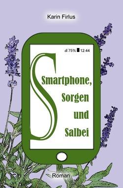 Smartphone, Sorgen und Salbei von Firlus,  Karin