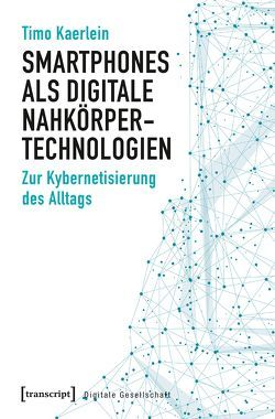 Smartphones als digitale Nahkörpertechnologien von Kaerlein,  Timo