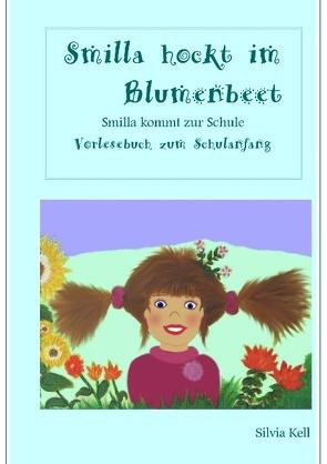Smilla hockt im Blumenbeet von Kell,  Silvia