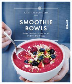 Smoothie-Bowls von Donhauser,  Rose Marie