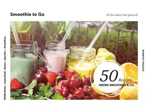 Smoothie to Go – Ich bin dann mal gesund! von Lehmker,  Steffen