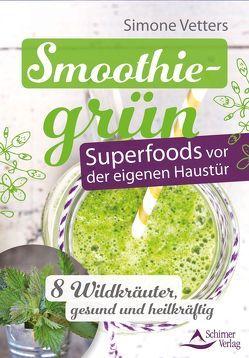 Smoothiegrün – Superfoods vor der eigenen Haustür von Vetters,  Simone