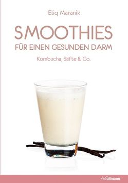 Smoothies & Co. für einen gesunden Darm von Maranik,  Eliq