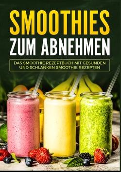 Smoothies zum Abnehmen – Das Smoothie Kochbuch mit gesunden und schlanken Smoothie Rezepten von Seibs,  Laura
