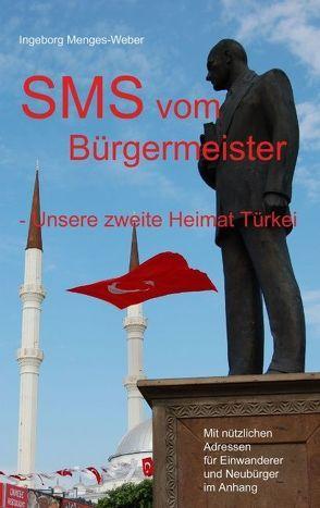 SMS vom Bürgermeister – Unsere zweite Heimat Türkei von Menges-Weber,  Ingeborg