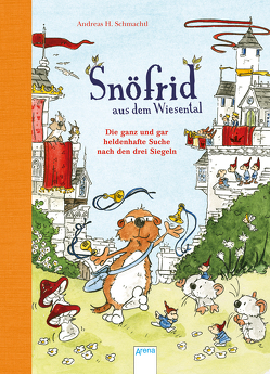 Snöfrid aus dem Wiesental (4). Die ganz und gar heldenhafte Suche nach den drei Siegeln von Schmachtl,  Andreas H.