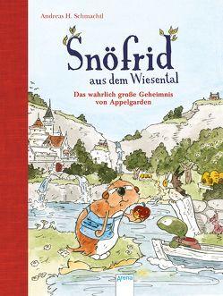 Snöfrid aus dem Wiesental. Das wahrlich große Geheimnis von Appelgarden von Schmachtl,  Andreas H.