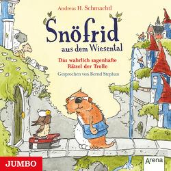 Snöfrid aus dem Wiesental. Das wahrlich sagenhafte Rätsel der Trolle von Schmachtl,  Andreas H., Stephan,  Bernd