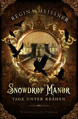 Snowdrop Manor: Tage unter Krähen von Meißner,  Regina