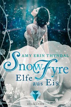 SnowFyre. Elfe aus Eis (Königselfen-Reihe 1) von Thyndal,  Amy Erin