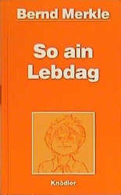 So ain Lebdag von Merkle,  Bernd, Merkle,  Helga