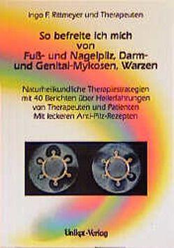 So befreite ich mich von Fuß- und Nagelpilzen, Darm- und Genital-Mykosen, Warzen von Allmann,  Ingeborg, Rittmeyer,  Ingo F, Schneider,  Klaus W