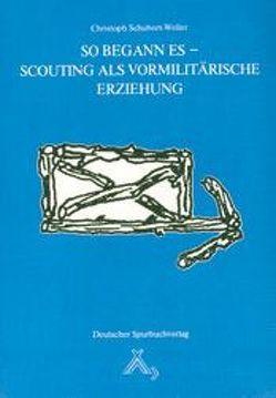 So begann es – Scouting als vormilitärische Erziehung von Schubert-Weller,  Christoph