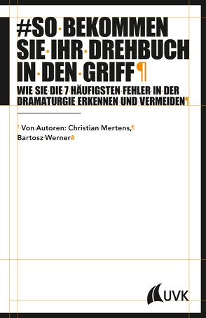 So bekommen Sie Ihr Drehbuch in den Griff von Mertens,  Christian, Werner,  Bartosz