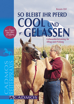 So bleibt Ihr Pferd cool und gelassen von Ettl,  Renate