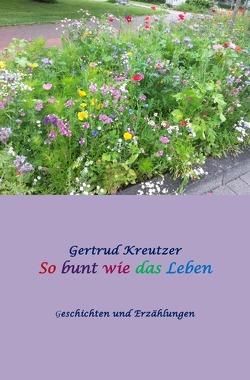 So bunt wie das Leben von Escher,  Inge, Kreutzer,  Gertrud
