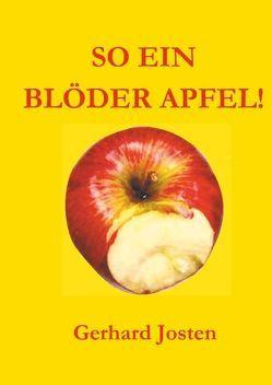 So ein blöder Apfel! von Josten,  Gerhard
