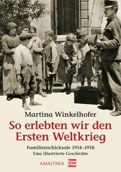 So erlebten wir den Ersten Weltkrieg von Winkelhofer,  Martina