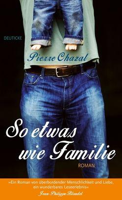 So etwas wie Familie von Chazal,  Pierre, Gösweiner,  Wolfgang