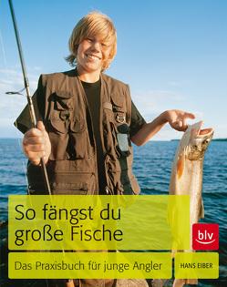 So fängst du große Fische von Eiber,  Hans