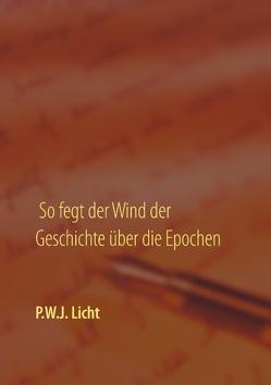So fegt der Wind der Geschichte über die Epochen von Licht,  Peter W.J.