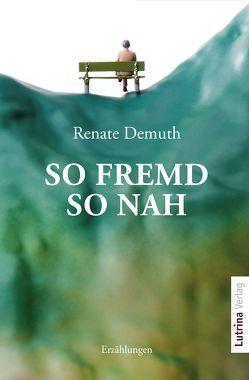 So fremd – so nah von Demuth,  Renate