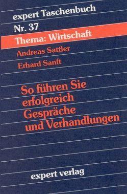 So führen Sie erfolgreich Gespräche und Verhandlungen von Sanft,  Erhard, Sattler,  Andreas