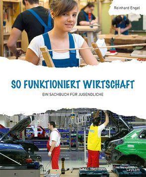 So funktioniert Wirtschaft – Ein Sachbuch für Jugendliche von Engel,  Reinhard