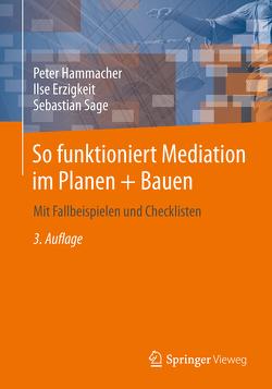 So funktioniert Mediation im Planen + Bauen von Erzigkeit,  Ilse, Hammacher,  Peter, Sage,  Sebastian