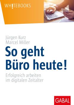 So geht Büro heute! von Kurz,  Jürgen, Miller,  Marcel