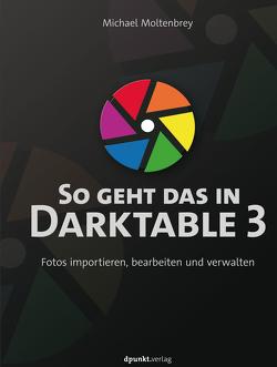 So geht das in Darktable 3 von Moltenbrey,  Michael