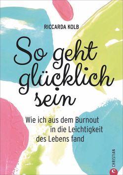 So geht glücklich sein von Riccarda Kolb