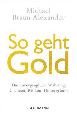 So geht Gold von Braun Alexander,  Michael